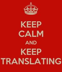Poster: KEEP CALM AND KEEP TRANSLATING