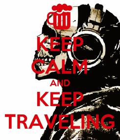 Poster: KEEP CALM AND KEEP TRAVELING