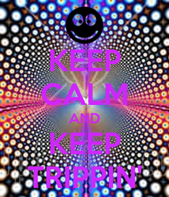 Poster: KEEP CALM AND KEEP TRIPPIN'