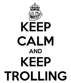 Poster: KEEP CALM AND KEEP TROLLING