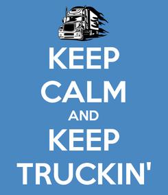 Poster: KEEP CALM AND KEEP TRUCKIN'
