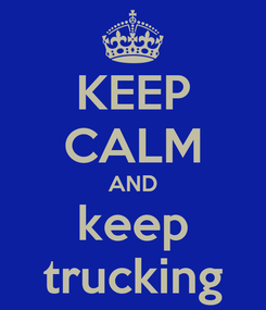 Poster: KEEP CALM AND keep trucking