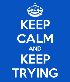 Poster: KEEP CALM AND KEEP TRYING