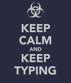 Poster: KEEP CALM AND KEEP TYPING
