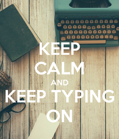 Poster: KEEP CALM AND KEEP TYPING ON