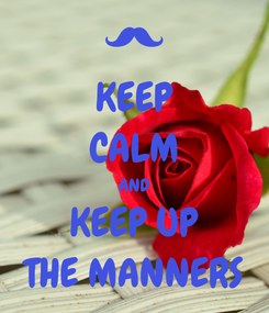 Poster: KEEP CALM AND KEEP UP THE MANNERS