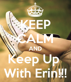 Poster: KEEP CALM AND Keep Up  With Erin!!!