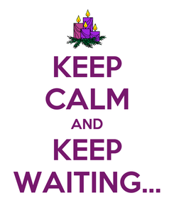 Poster: KEEP CALM AND KEEP WAITING...