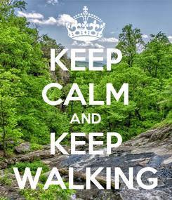 Poster: KEEP CALM AND KEEP WALKING
