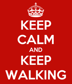 Poster: KEEP CALM AND KEEP WALKING