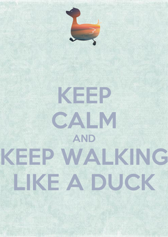 Poster: KEEP CALM AND KEEP WALKING LIKE A DUCK