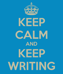 Poster: KEEP CALM AND KEEP WRITING