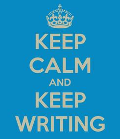 Poster: KEEP CALM AND KEEP WRITING