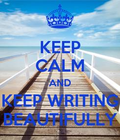 Poster: KEEP CALM AND KEEP WRITING BEAUTIFULLY