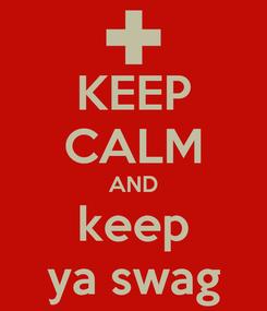 Poster: KEEP CALM AND keep ya swag