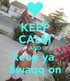 Poster: KEEP CALM AND keep ya  $waqq on