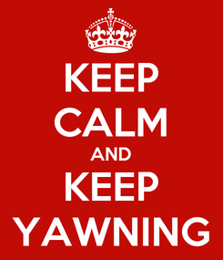Poster: KEEP CALM AND KEEP YAWNING