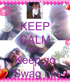 Poster: KEEP CALM AND Keep yo Swag up