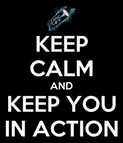 Poster: KEEP CALM AND KEEP YOU IN ACTION