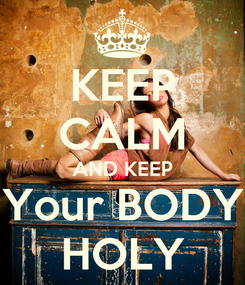 Poster: KEEP CALM AND KEEP Your BODY HOLY