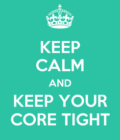 Poster: KEEP CALM AND KEEP YOUR CORE TIGHT