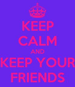 Poster: KEEP CALM AND KEEP YOUR FRIENDS