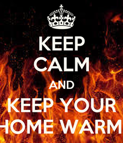 Poster: KEEP CALM AND KEEP YOUR HOME WARM!