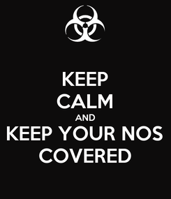 Poster: KEEP CALM AND KEEP YOUR NOS COVERED