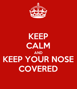 Poster: KEEP CALM AND KEEP YOUR NOSE COVERED