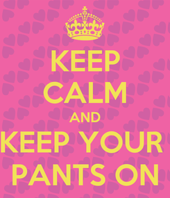 Poster: KEEP CALM AND KEEP YOUR  PANTS ON