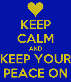 Poster: KEEP CALM AND KEEP YOUR PEACE ON
