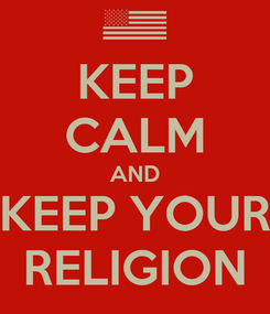 Poster: KEEP CALM AND KEEP YOUR RELIGION