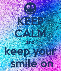 Poster: KEEP CALM and keep your  smile on