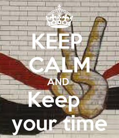 Poster: KEEP  CALM AND  Keep   your time