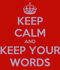 Poster: KEEP CALM AND KEEP YOUR WORDS