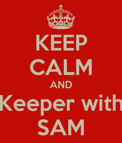 Poster: KEEP CALM AND Keeper with SAM