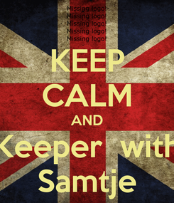 Poster: KEEP CALM AND Keeper  with Samtje