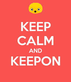 Poster: KEEP CALM AND KEEPON