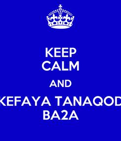 Poster: KEEP CALM AND KEFAYA TANAQOD BA2A
