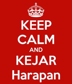 Poster: KEEP CALM AND KEJAR Harapan