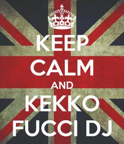 Poster: KEEP CALM AND KEKKO FUCCI DJ