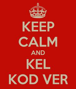 Poster: KEEP CALM AND KEL KOD VER