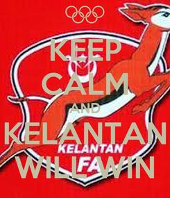 Poster: KEEP CALM AND KELANTAN WILL WIN
