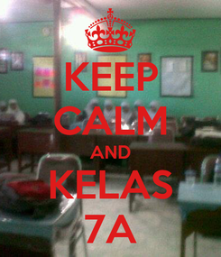 Poster: KEEP CALM AND KELAS 7A