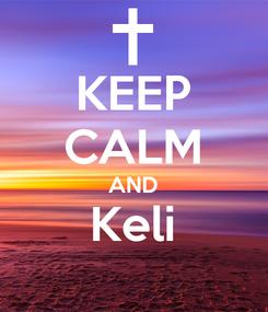 Poster: KEEP CALM AND Keli