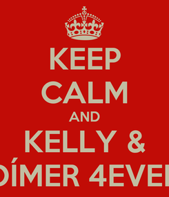 Poster: KEEP CALM AND KELLY & DÍMER 4EVER