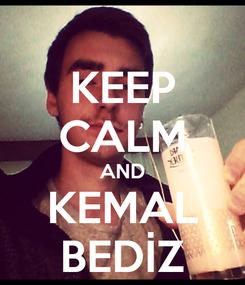 Poster: KEEP CALM AND KEMAL BEDİZ