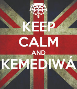 Poster: KEEP CALM AND KEMEDIWÁ