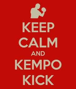 Poster: KEEP CALM AND KEMPO KICK
