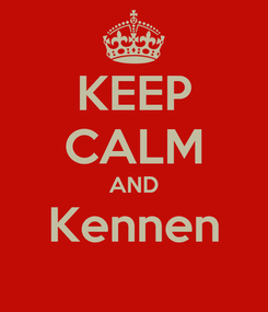 Poster: KEEP CALM AND Kennen